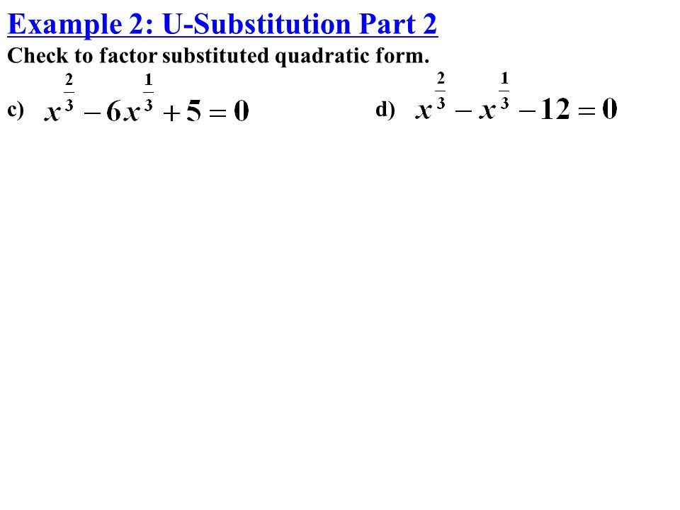 c)d) Example 2: U-Substitution Part 2 Check to factor substituted quadratic form.