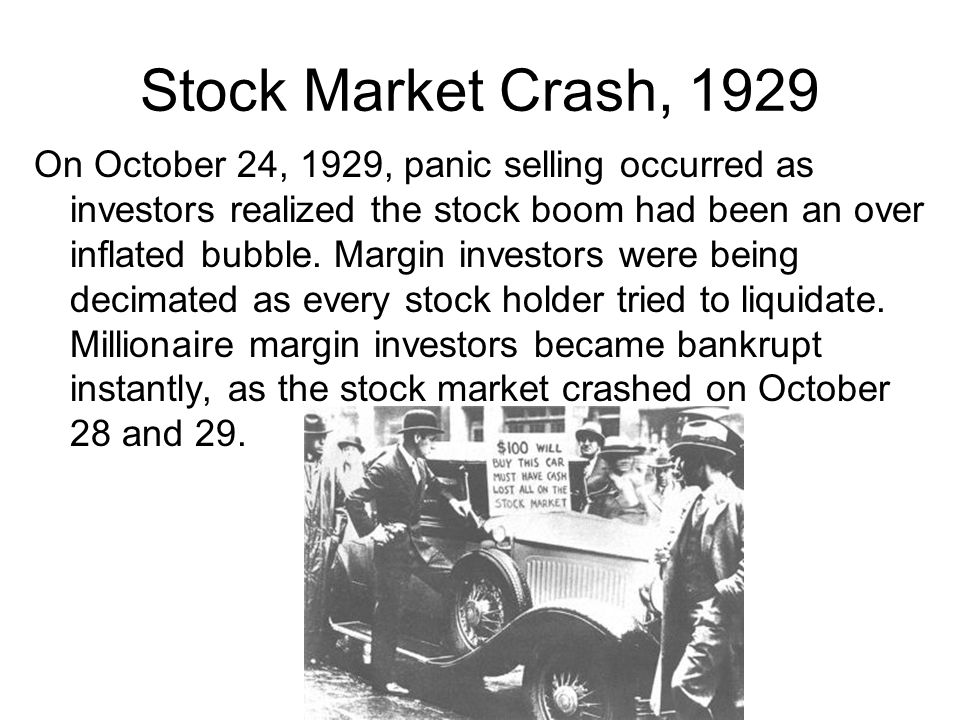 Stock Market Crash, 1929 On October 24, 1929, panic selling occurred as investors realized the stock boom had been an over inflated bubble.