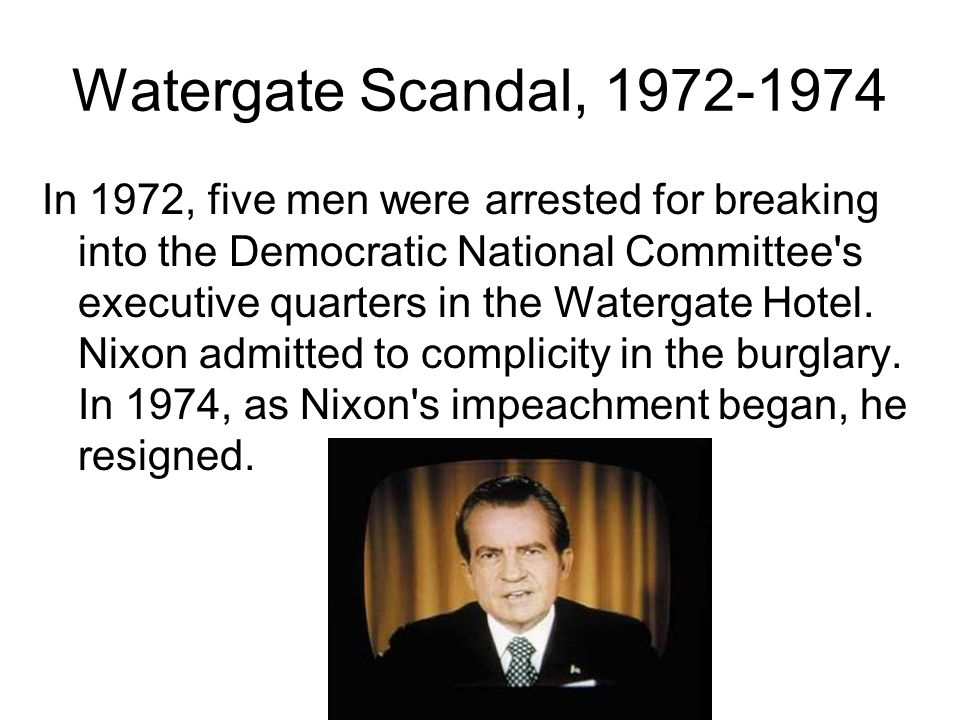 Watergate Scandal, 1972-1974 In 1972, five men were arrested for breaking into the Democratic National Committee's executive quarters in the Watergate