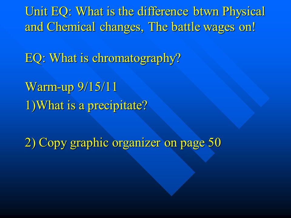 Unit EQ: What is the difference btwn Physical and Chemical changes, The battle wages on ! Warm-up 9/14/11 Calculate the volume of 68 grams of aluminum