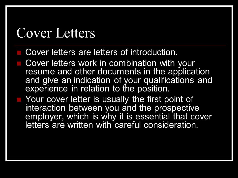 Cover Letters Cover letters are letters of introduction.