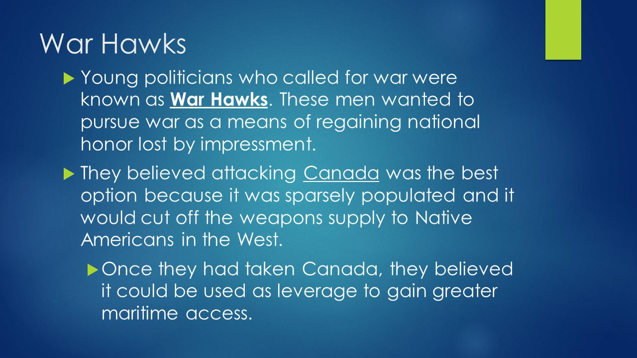 War Hawks  Young politicians who called for war were known as War Hawks.