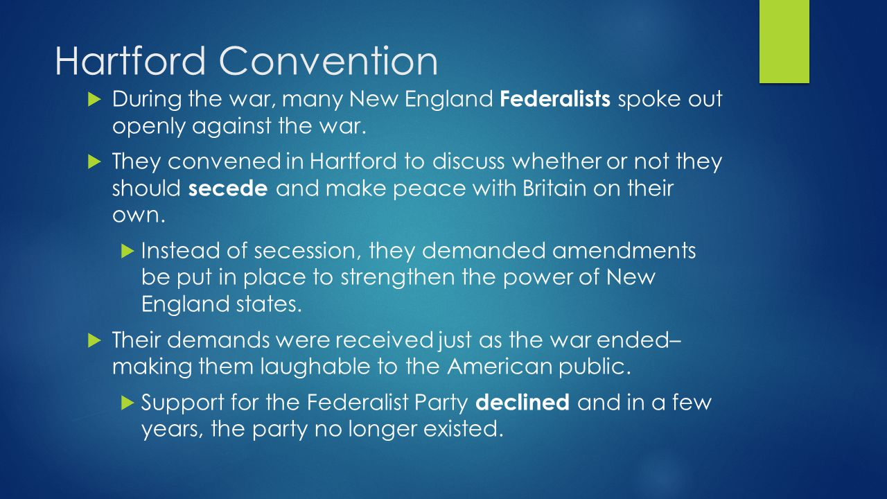 Hartford Convention  During the war, many New England Federalists spoke out openly against the war.