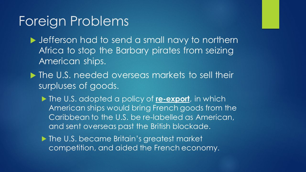 Foreign Problems (cont'd)  Jefferson also faced the problem of British ships seizing U.S.