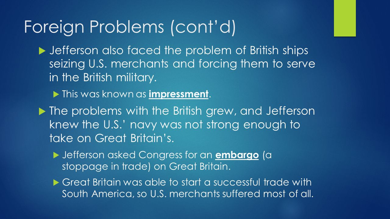 Foreign Problems (cont'd)  Jefferson also faced the problem of British ships seizing U.S.
