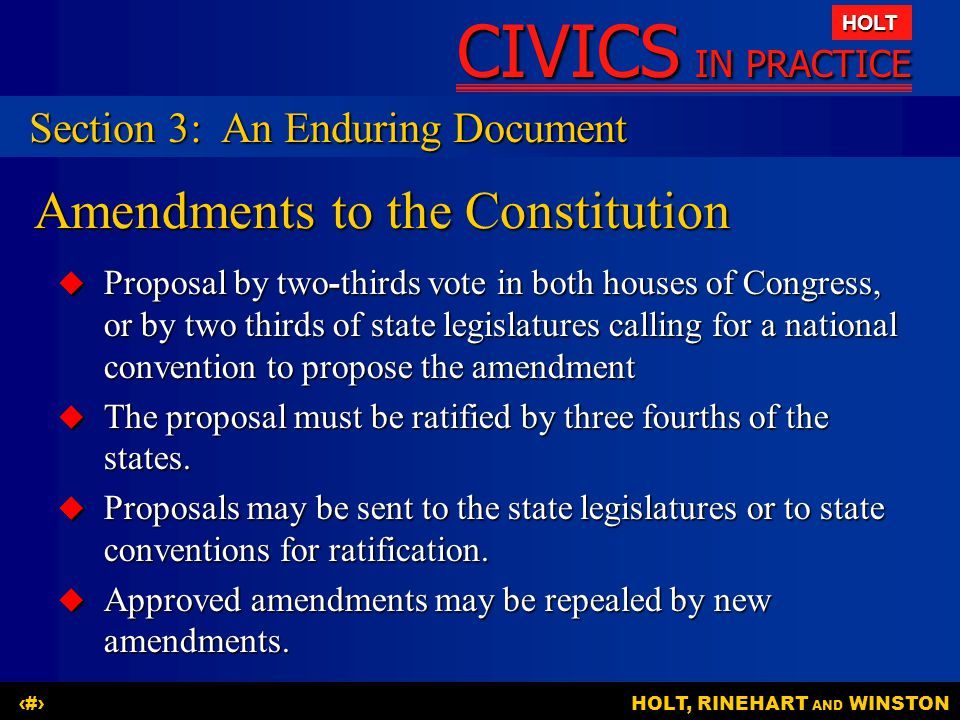 CIVICS IN PRACTICE HOLT HOLT, RINEHART AND WINSTON16 Amendments to the Constitution  Proposal by two-thirds vote in both houses of Congress, or by tw