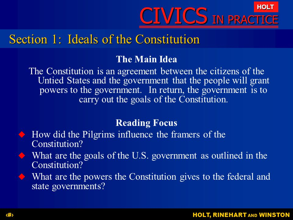 CIVICS IN PRACTICE HOLT HOLT, RINEHART AND WINSTON3 The pilgrims influenced the framers of the Constitution: November 21, 1620—The Mayflower Compact was written to create a new government of popular sovereignty for the colonists.