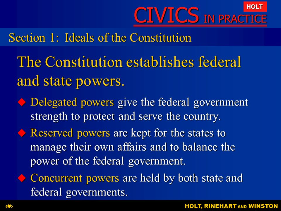 CIVICS IN PRACTICE HOLT HOLT, RINEHART AND WINSTON6 The Constitution establishes federal and state powers.