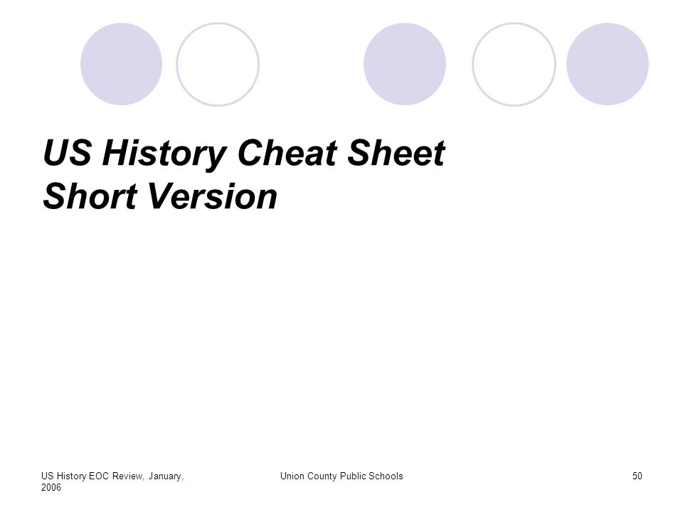 US History EOC Review, January, 2006 Union County Public Schools50 US History Cheat Sheet Short Version