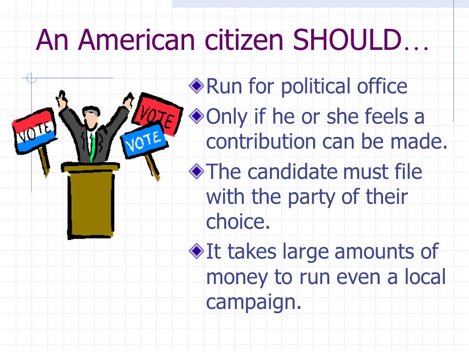 An American citizen SHOULD … Vote in federal, state, and local elections.