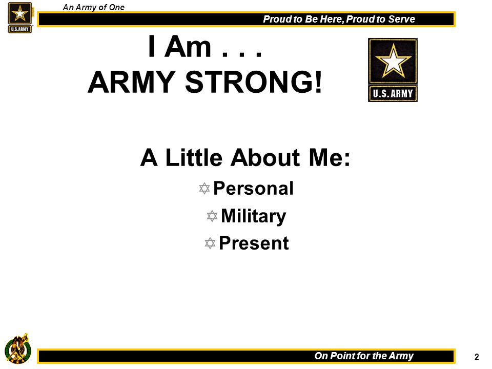 1 On Point for the Army Proud to Be Here, Proud to Serve An Army of One ASHEVILLE RECRUITING STATION Sergeant FIRST CLASS (SFC) Zimmerman U.S.