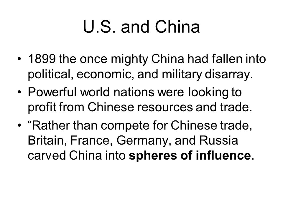 U.S. and China 1899 the once mighty China had fallen into political, economic, and military disarray. Powerful world nations were looking to profit fr