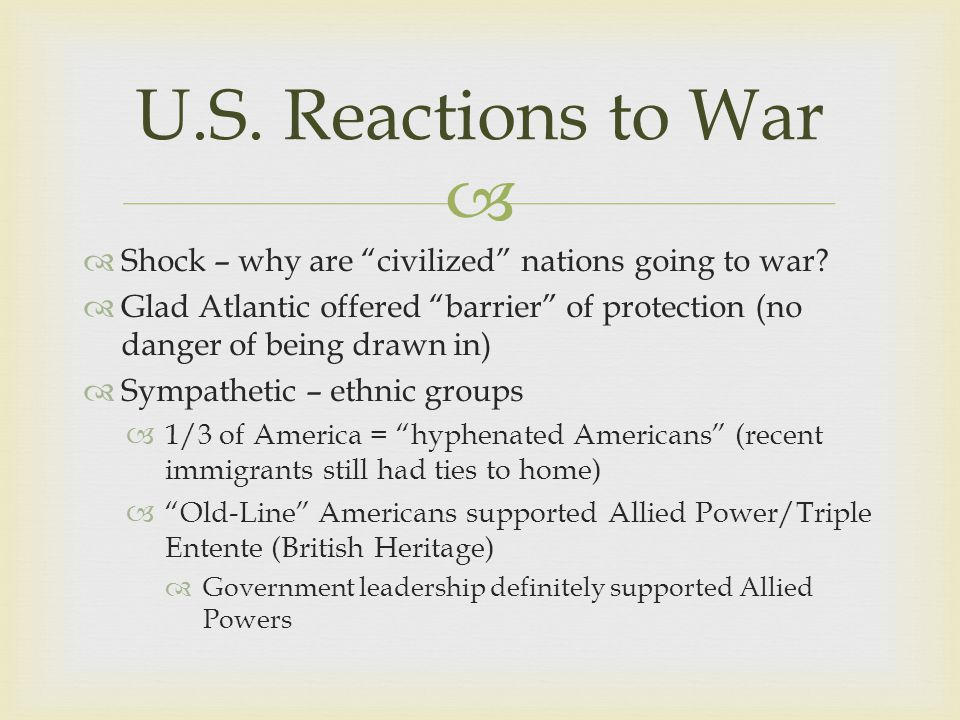 """  Shock – why are """"civilized"""" nations going to war?  Glad Atlantic offered """"barrier"""" of protection (no danger of being drawn in)  Sympathetic – et"""