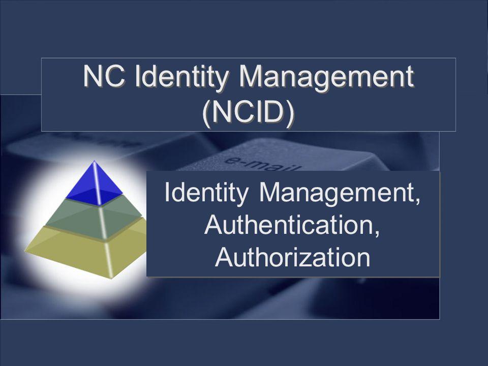 NC Identity Management (NCID) Identity Management, Authentication, Authorization