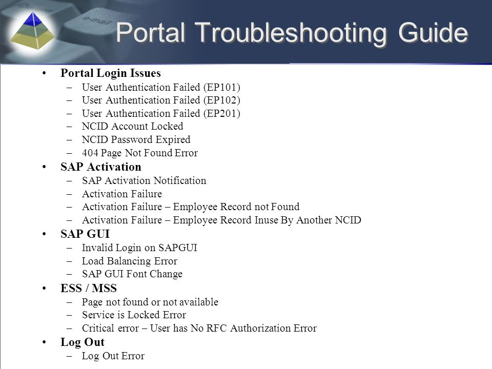 Portal Troubleshooting Guide Portal Login Issues –User Authentication Failed (EP101) –User Authentication Failed (EP102) –User Authentication Failed (