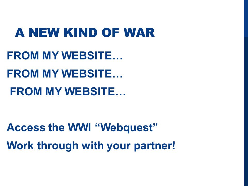 A NEW KIND OF WAR FROM MY WEBSITE… Access the WWI Webquest Work through with your partner!