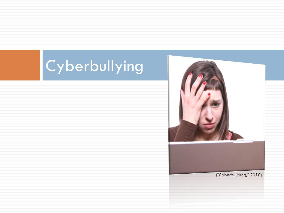 Cyberbullying ( Cyberbullying, 2010)