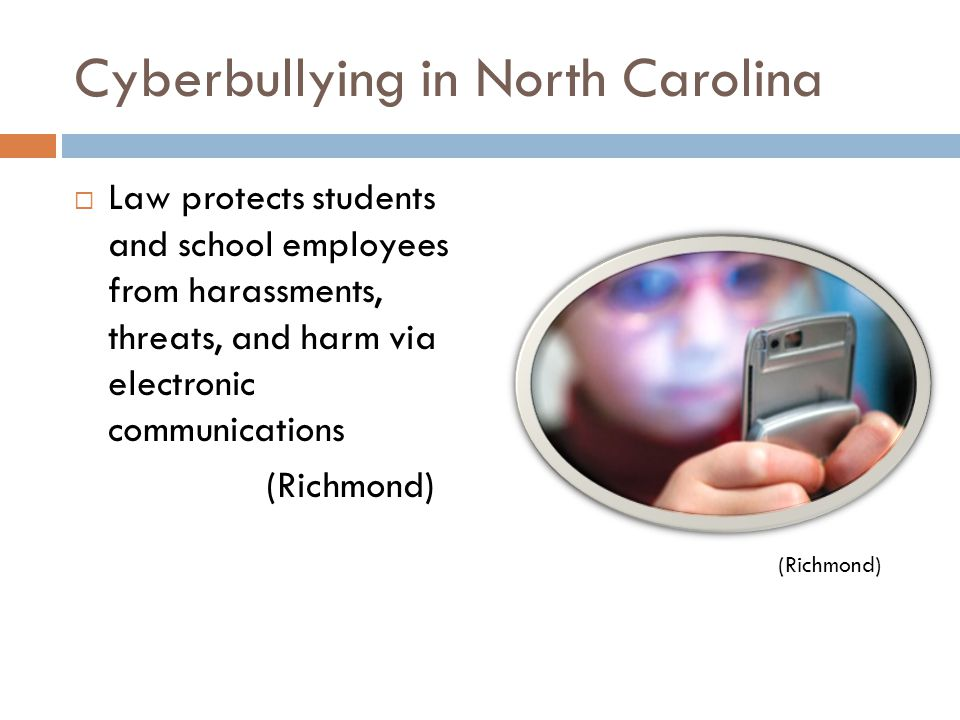 Cyberbullying in North Carolina  Law protects students and school employees from harassments, threats, and harm via electronic communications (Richmond)