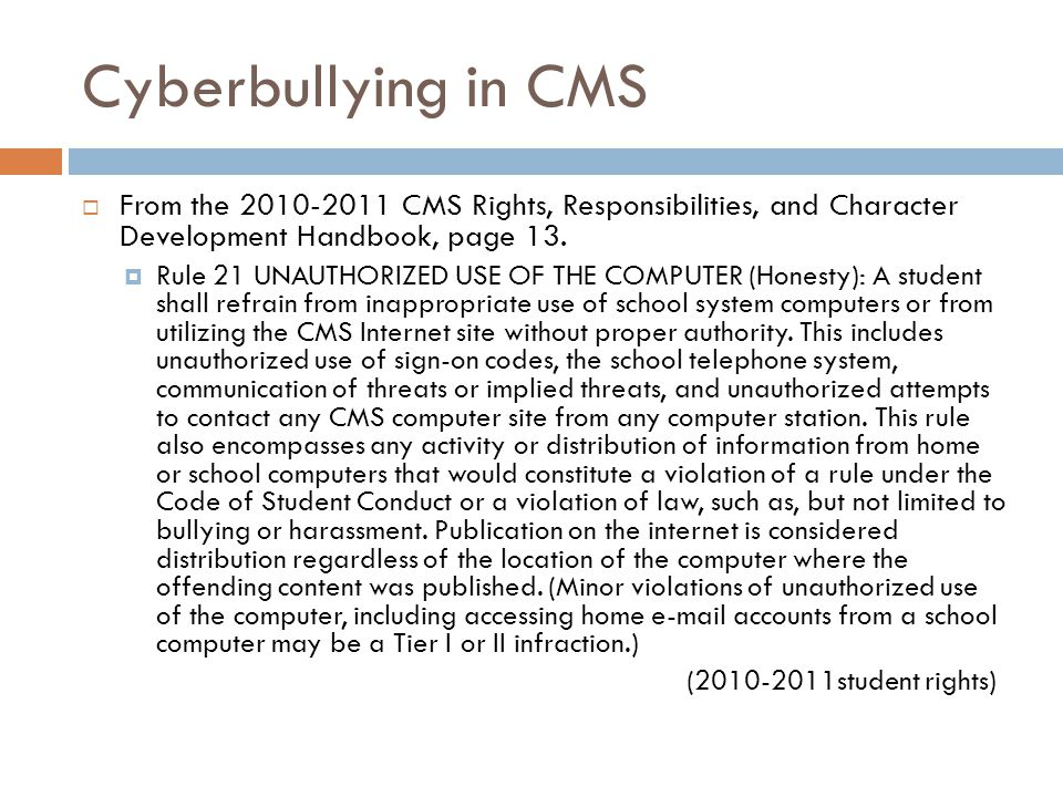 Cyberbullying in CMS  From the 2010-2011 CMS Rights, Responsibilities, and Character Development Handbook, page 13.
