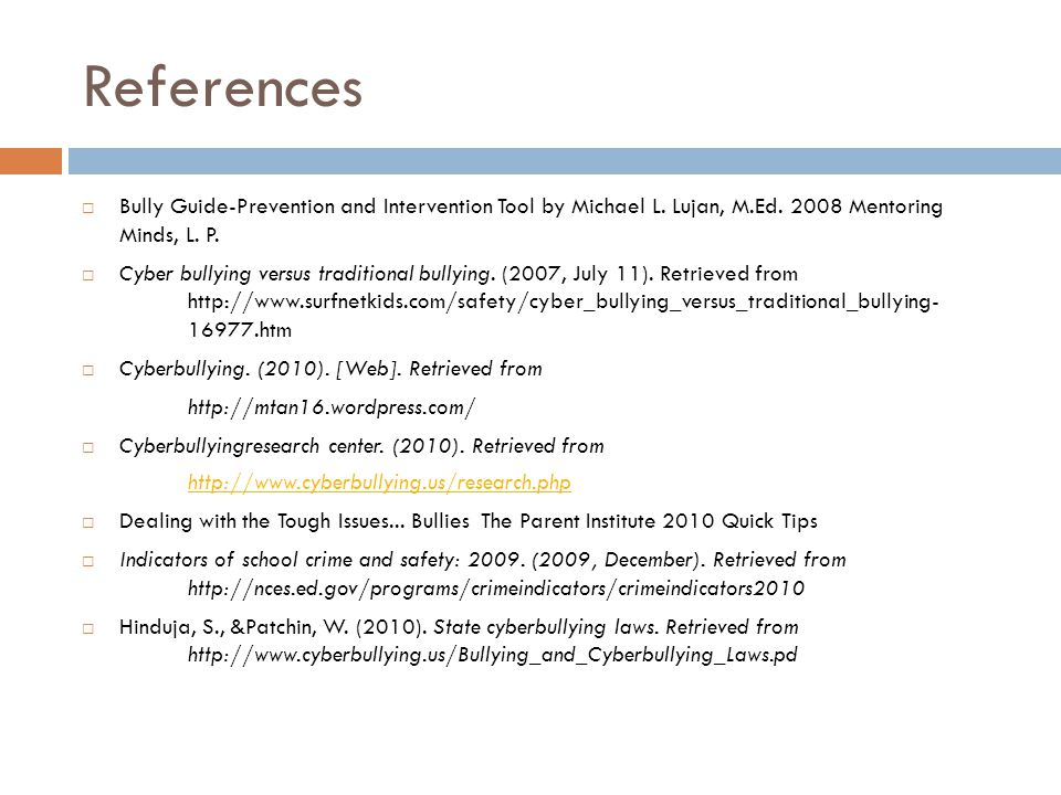 References  Bully Guide-Prevention and Intervention Tool by Michael L.