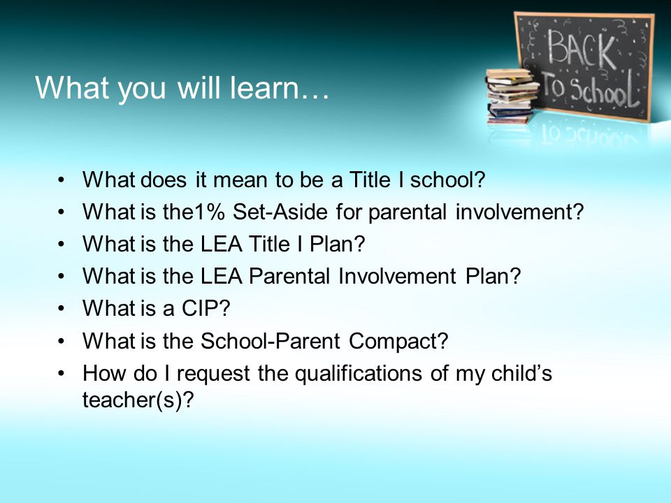 What you will learn… What does it mean to be a Title I school? What is the1% Set-Aside for parental involvement? What is the LEA Title I Plan? What is