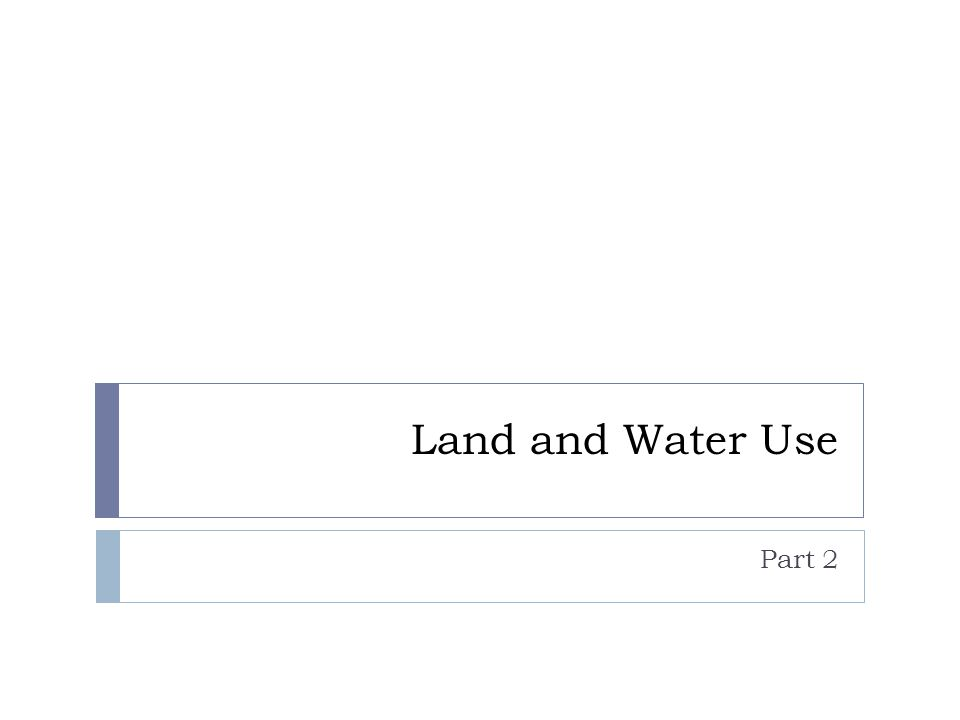 Land and Water Use Part 2