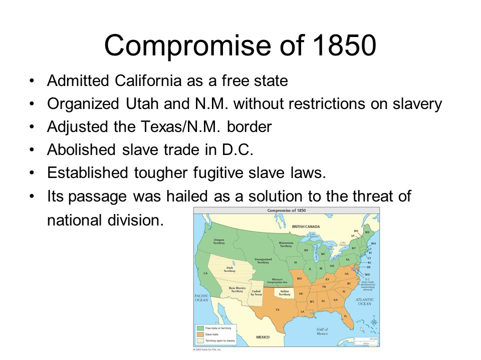 Compromise of 1850 Admitted California as a free state Organized Utah and N.M.
