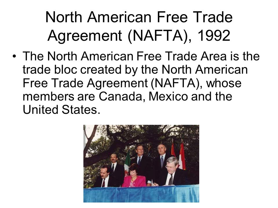 North American Free Trade Agreement (NAFTA), 1992 The North American Free Trade Area is the trade bloc created by the North American Free Trade Agreem