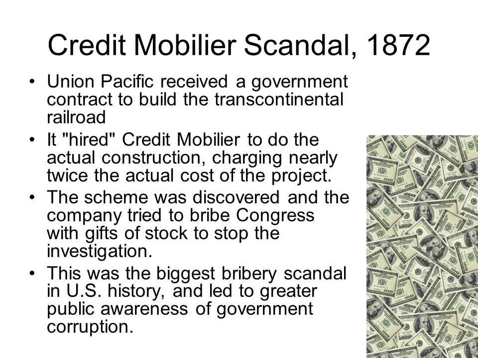 Credit Mobilier Scandal, 1872 Union Pacific received a government contract to build the transcontinental railroad It