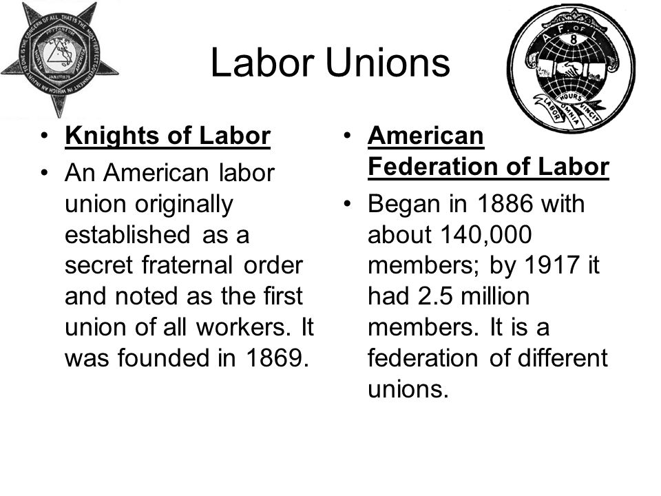 Labor Unions Knights of Labor An American labor union originally established as a secret fraternal order and noted as the first union of all workers.