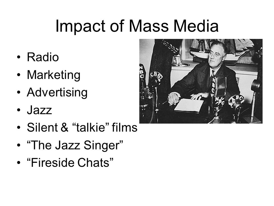 "Impact of Mass Media Radio Marketing Advertising Jazz Silent & ""talkie"" films ""The Jazz Singer"" ""Fireside Chats"""