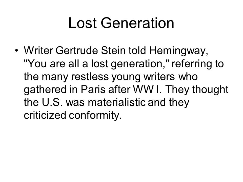 Lost Generation Writer Gertrude Stein told Hemingway,