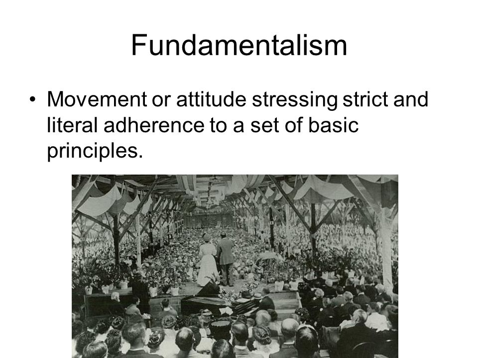 Fundamentalism Movement or attitude stressing strict and literal adherence to a set of basic principles.