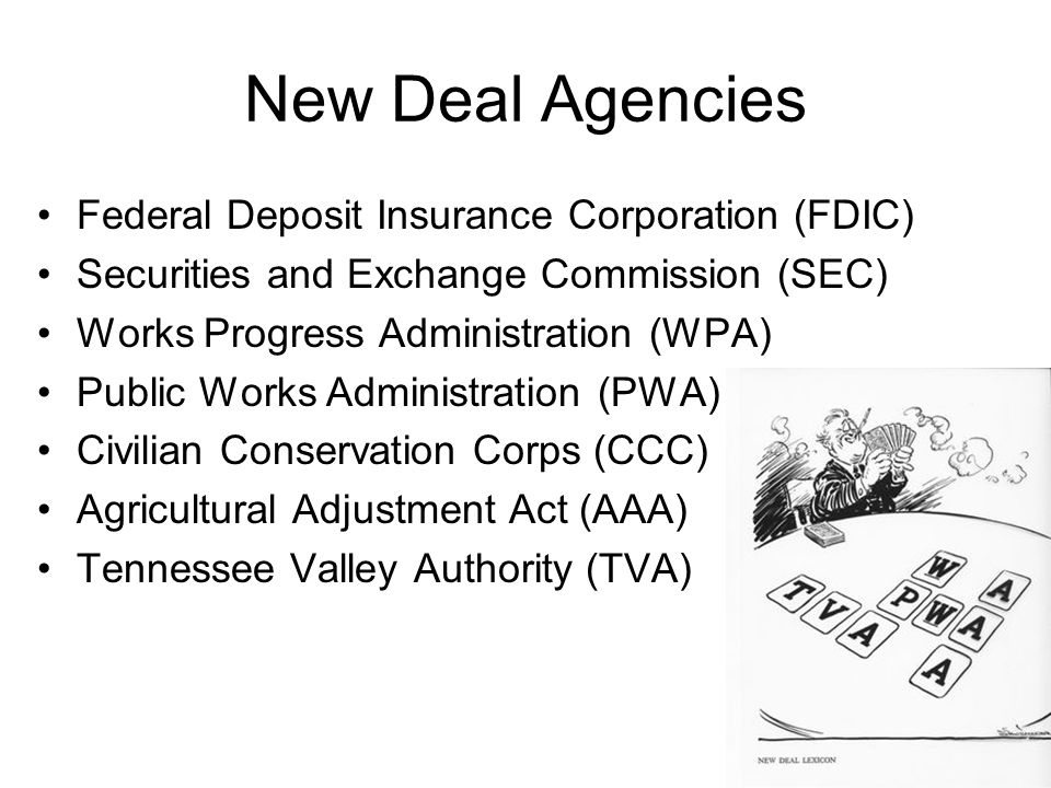 New Deal Agencies Federal Deposit Insurance Corporation (FDIC) Securities and Exchange Commission (SEC) Works Progress Administration (WPA) Public Wor