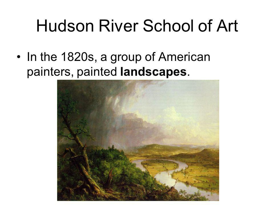 Hudson River School of Art In the 1820s, a group of American painters, painted landscapes.