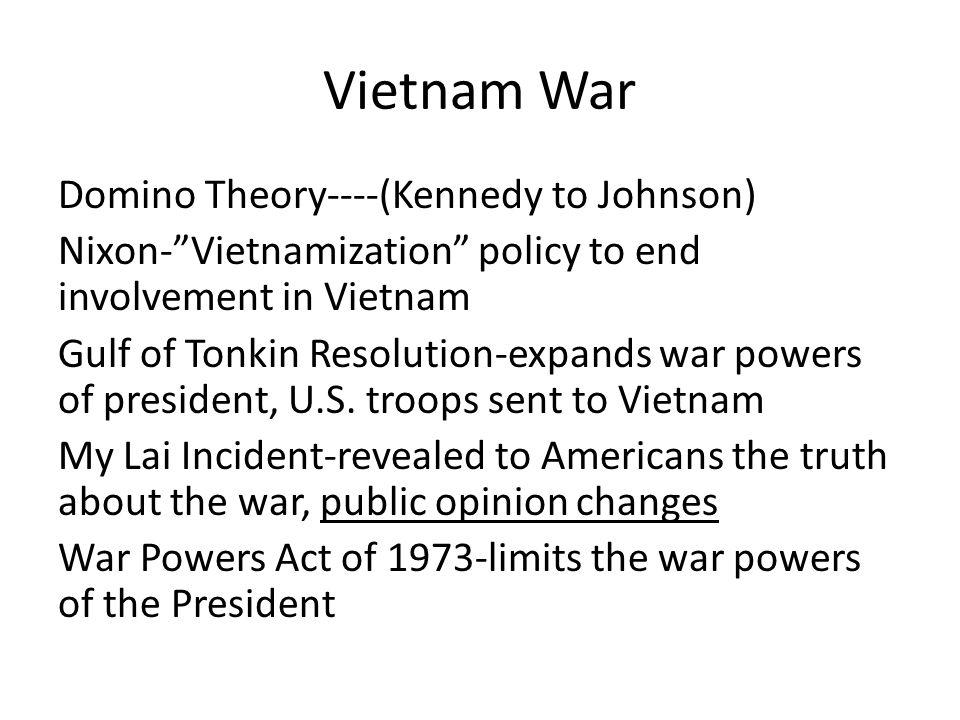 "Vietnam War Domino Theory----(Kennedy to Johnson) Nixon-""Vietnamization"" policy to end involvement in Vietnam Gulf of Tonkin Resolution-expands war po"