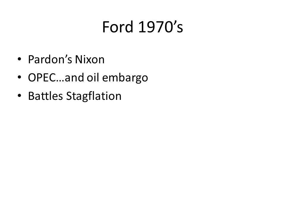 Ford 1970's Pardon's Nixon OPEC…and oil embargo Battles Stagflation