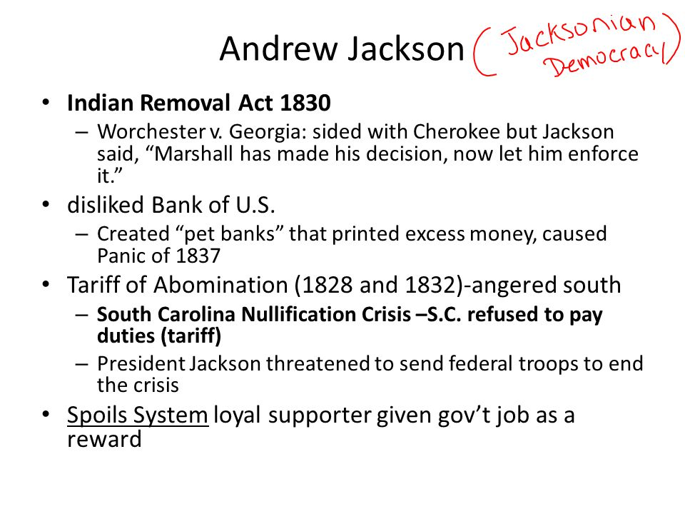 """Andrew Jackson Indian Removal Act 1830 – Worchester v. Georgia: sided with Cherokee but Jackson said, """"Marshall has made his decision, now let him enf"""