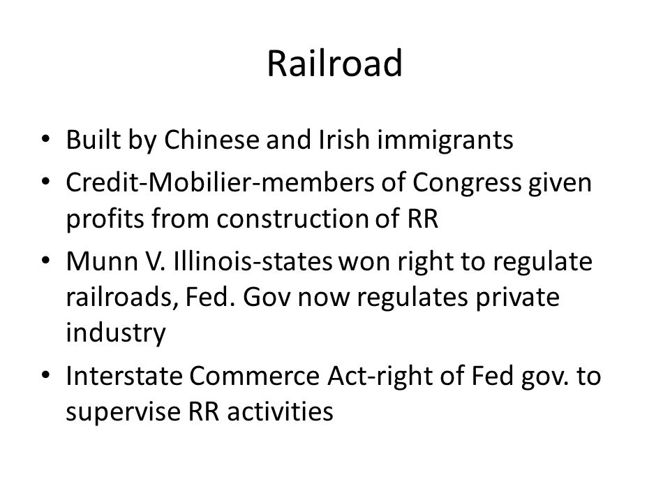 Railroad Built by Chinese and Irish immigrants Credit-Mobilier-members of Congress given profits from construction of RR Munn V. Illinois-states won r
