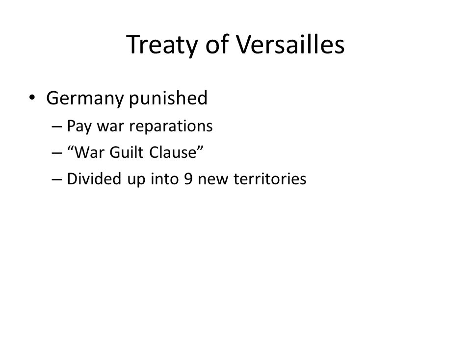 """Treaty of Versailles Germany punished – Pay war reparations – """"War Guilt Clause"""" – Divided up into 9 new territories"""