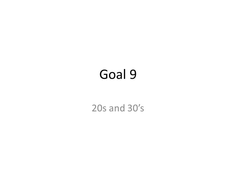 Goal 9 20s and 30's