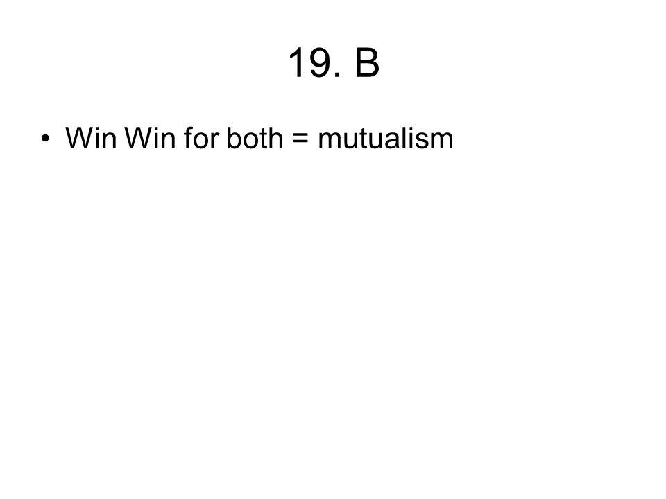 19. B Win Win for both = mutualism