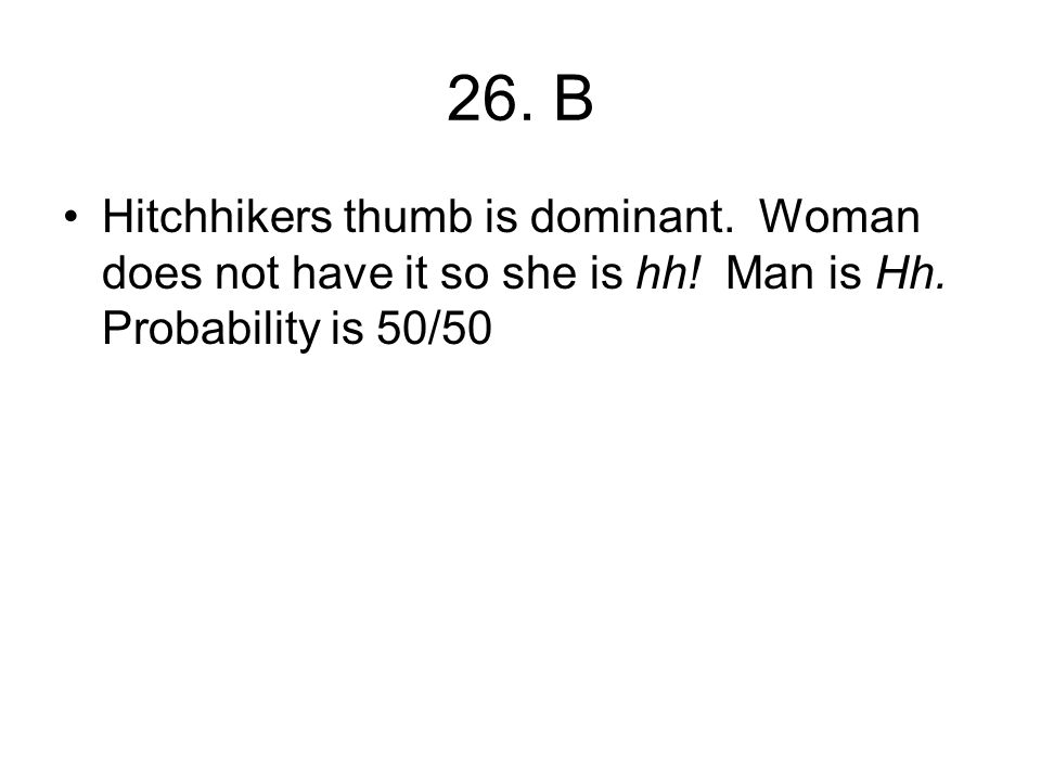 26. B Hitchhikers thumb is dominant. Woman does not have it so she is hh.