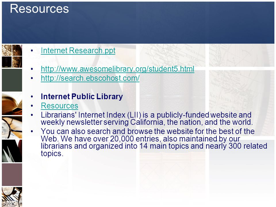 Resources Internet Research.ppt     Internet Public Library Resources Librarians Internet Index (LII) is a publicly-funded website and weekly newsletter serving California, the nation, and the world.