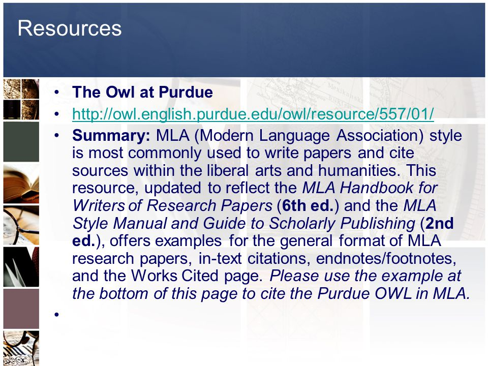 Resources The Owl at Purdue   Summary: MLA (Modern Language Association) style is most commonly used to write papers and cite sources within the liberal arts and humanities.
