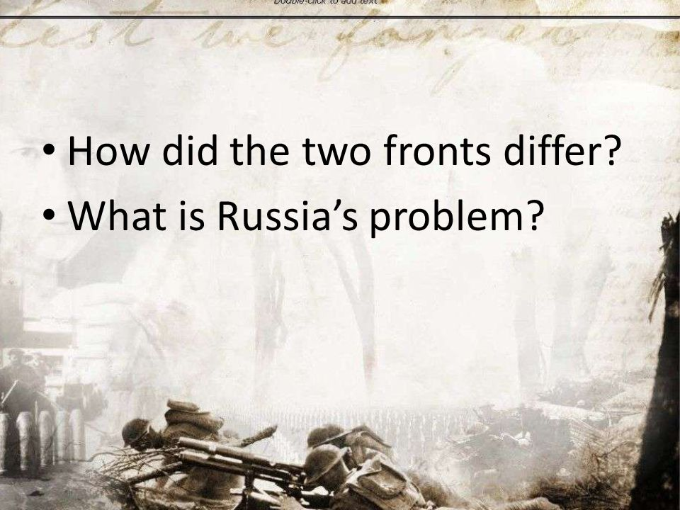 How did the two fronts differ What is Russia's problem
