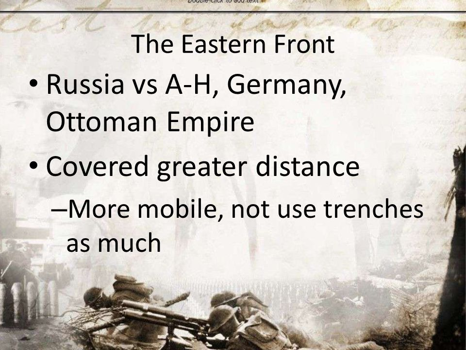 The Eastern Front Russia vs A-H, Germany, Ottoman Empire Covered greater distance – More mobile, not use trenches as much
