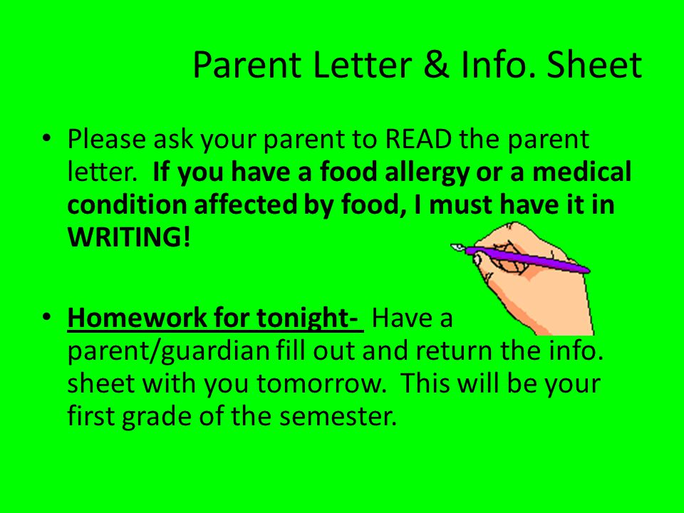 Parent Letter & Info. Sheet Please ask your parent to READ the parent letter. If you have a food allergy or a medical condition affected by food, I mu