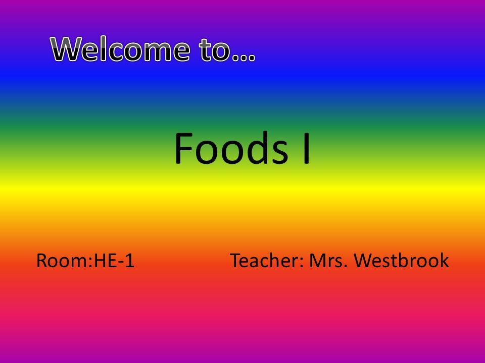 Foods I Room:HE-1Teacher: Mrs. Westbrook