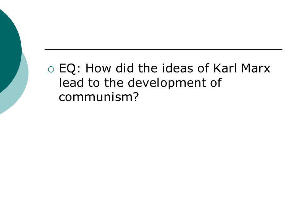  EQ: How did the ideas of Karl Marx lead to the development of communism?